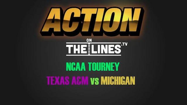 NCAA- TXAM VS MICH- Mar 22