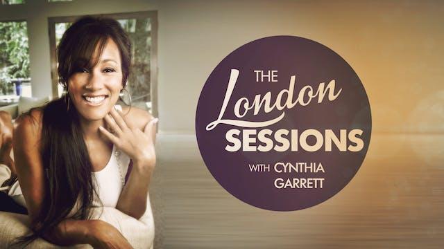 The London Sessions w/Cynthia Garrett - Season 1 - All 15 Episodes!