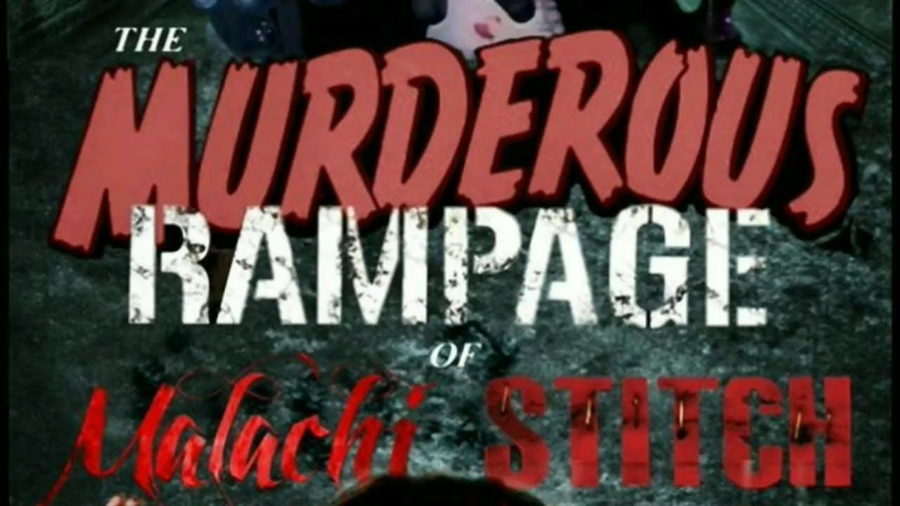 """""""The Murderous Rampage of Malachi Stitch"""""""