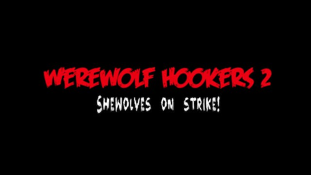 """Werewolf Hookers 2: Shewolves on Strike!"""