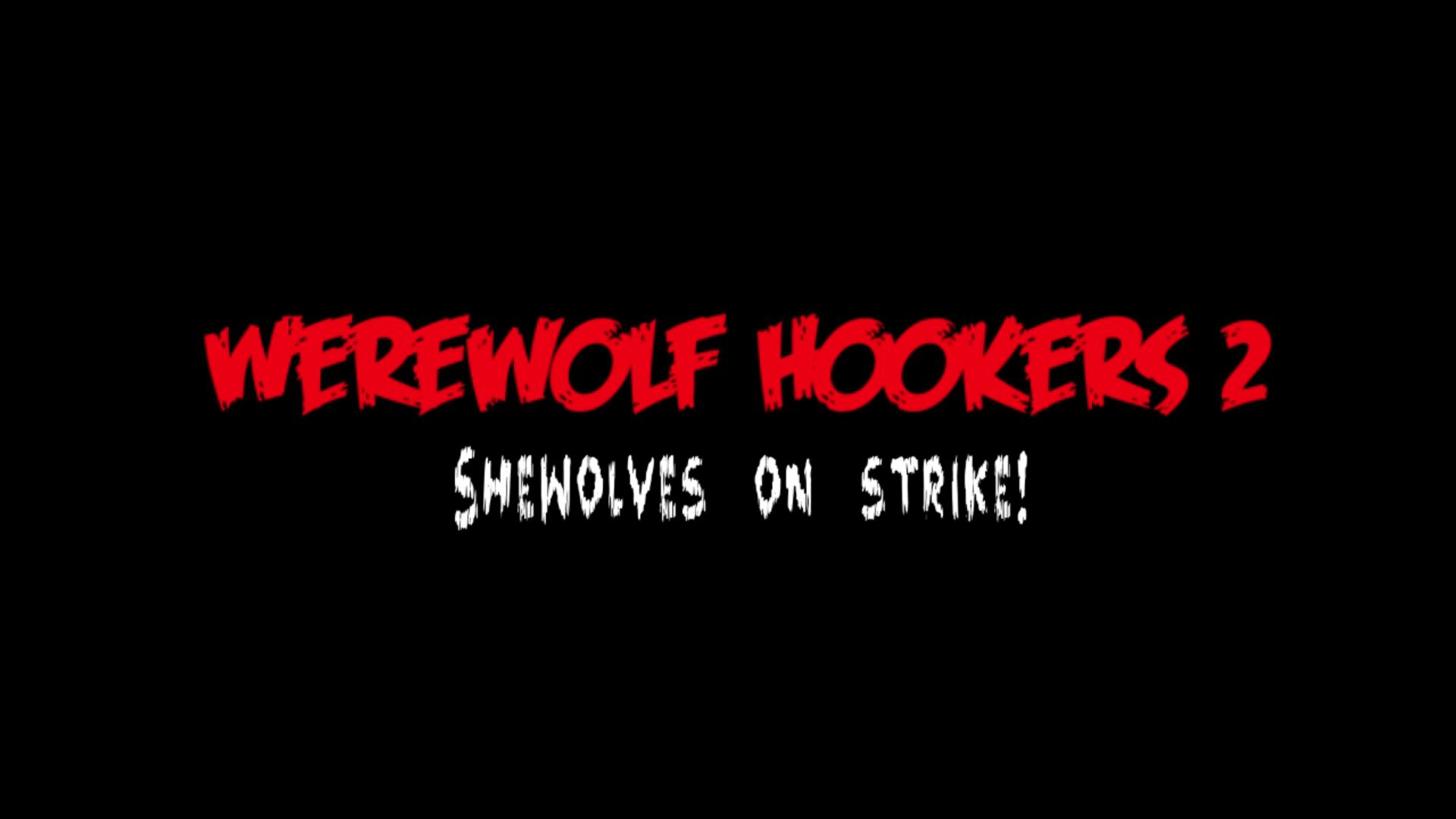 """""""Werewolf Hookers 2: Shewolves on Strike!"""""""