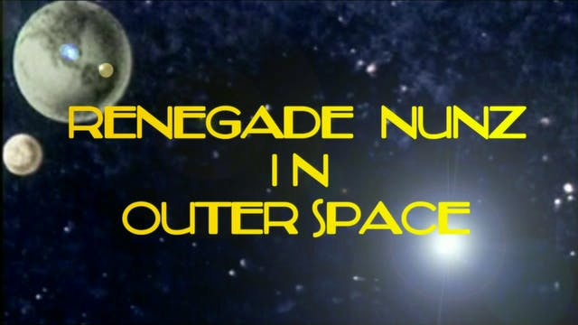 Renegade Nunz in Outer Space