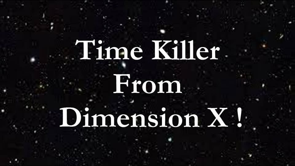 Time Killer From Dimension X!
