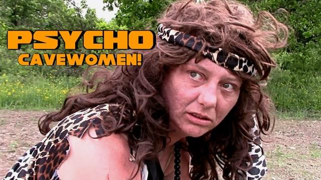 """Psycho Cavewomen!"""