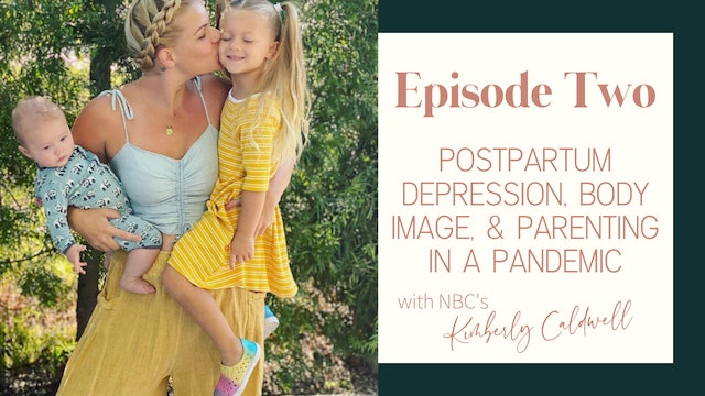 Ep 2:: Postpartum Depression, Body Image, & Pandemic Parenting with Kim Caldwell