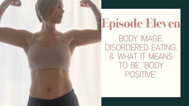 """Ep 11 :: Body Image, Disordered Eating, & What It Means To Be """"Body Positive"""""""