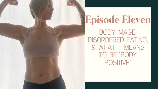 Ep 11 :: Body Image, Disordered Eatin...