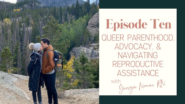 Ep 10:: Queer Parenthood, Advocacy, & Navigating Reproductive Assistance