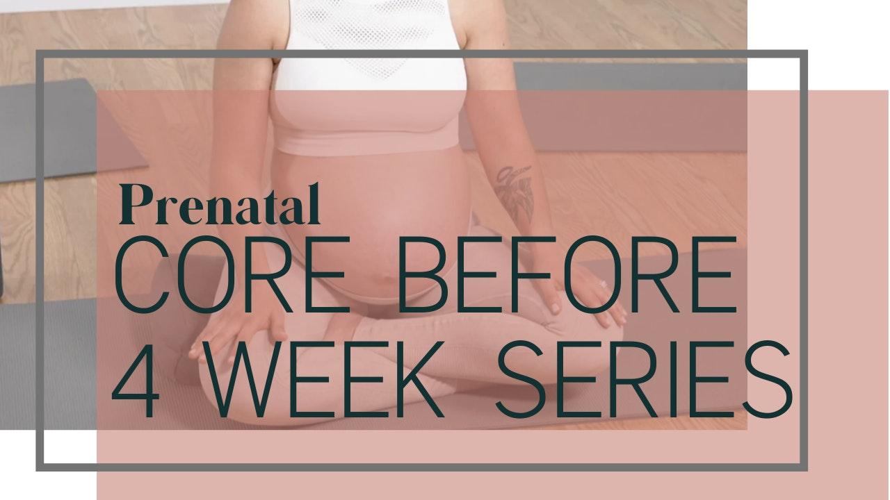 Core Before 4 Week Prenatal Series