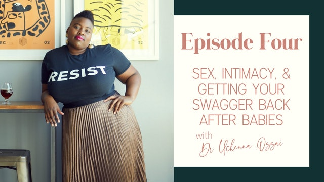 Ep 4:: Sex, Intimacy, & Swagger After Babies with Dr. Uchenna Ossai