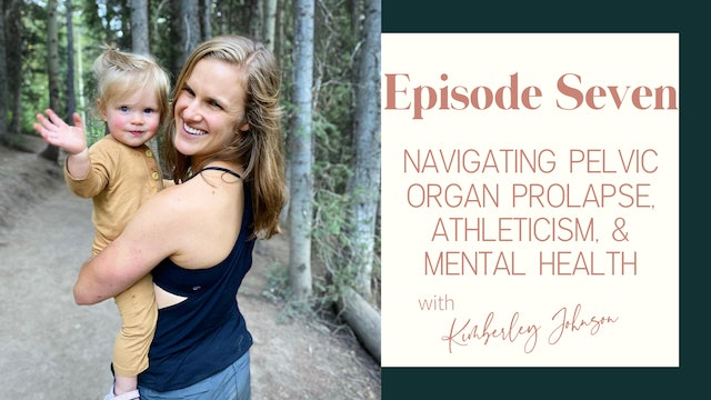 Ep 7 :: Navigating Pelvic Organ Prolapse, Athleticism, & Mental Health