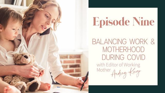 Ep 9 :: Balancing Work & Motherhood During Covid w/ Deputy Editor Audrey Kingo