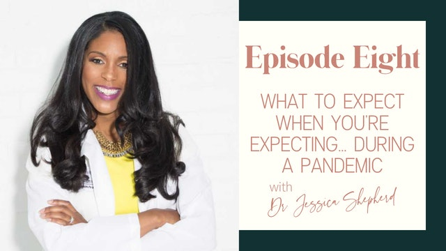 Ep 8 :: What To Expect When Expecting, During A Pandemic w/ Dr. Jessica Shepherd