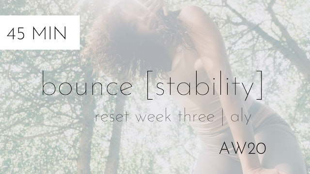 aw20 reset week three | bounce [stability] #3 | aly