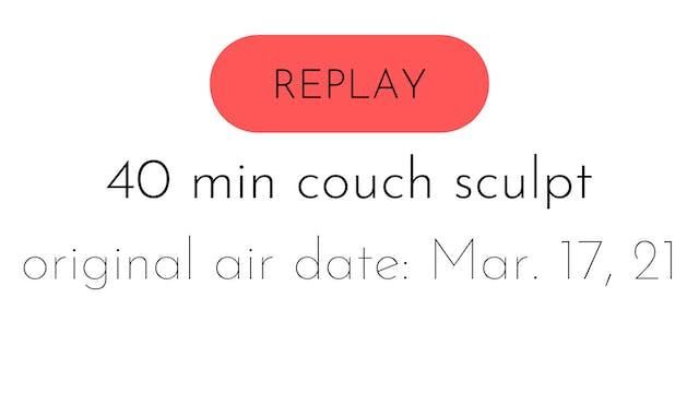 LIVE 40 min couch sculpt 3.27.21 | co...