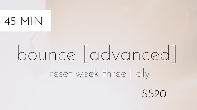 ss20 reset week three | bounce [advanced] #1 with aly