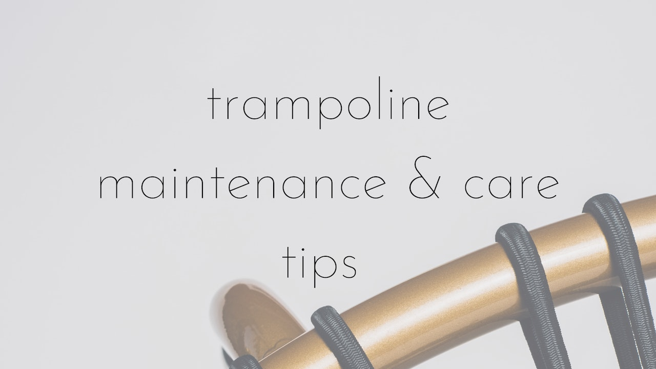 trampoline maintenance and care tips