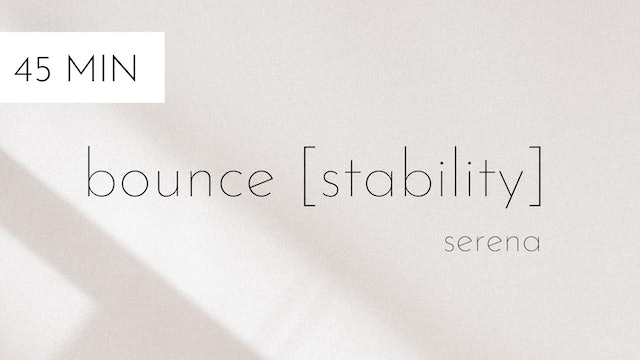 bounce [stability] #7 | serena