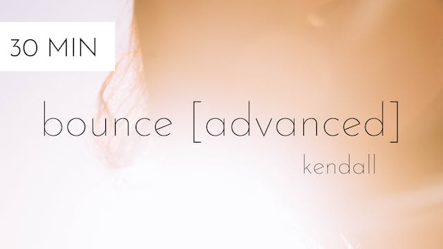 bounce [advanced] #8 | kendall