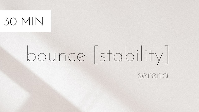 bounce [stability] #4 | serena