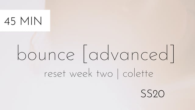 ss20 reset week two | bounce [advanced] #3 with colette