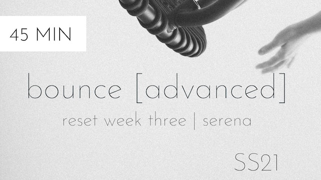ss21 reset week three | bounce [advanced] #3 with serena