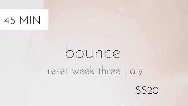 ss20 reset week three | bounce interm...