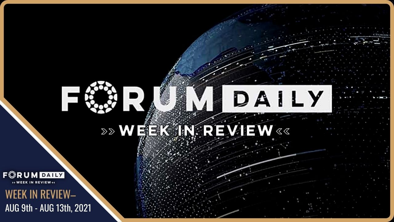 Forum Daily | Week in Review – August 09 – August 13, 2021