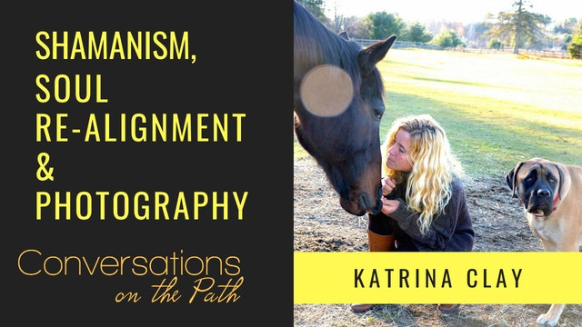 Shamanism, Soul Re-Alignment & Photography with Katrina Clay