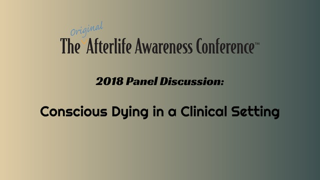 Panel Discussion: Conscious Dying in Clinical Settings