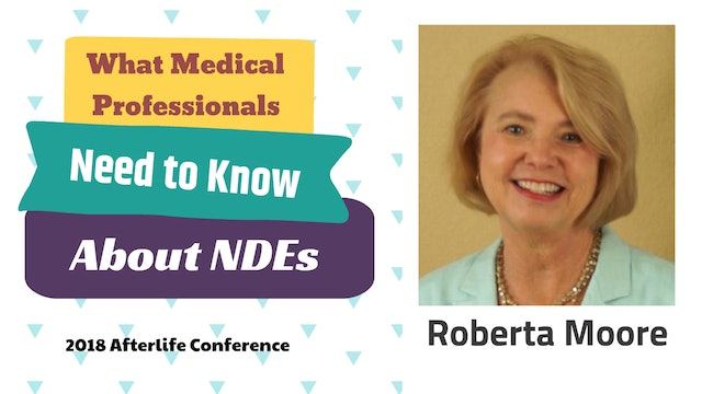 What Medical Professionals Need to Know about NDEs with Roberta Moore