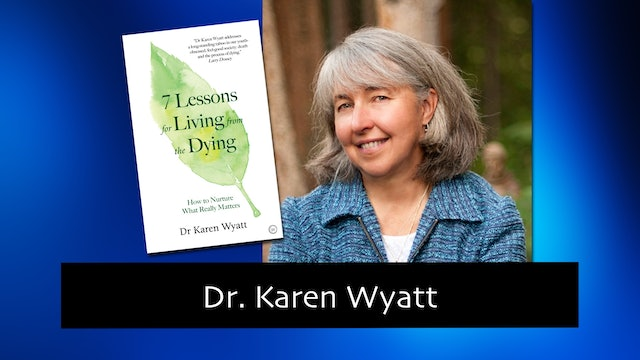 267 Key Lessons About Living, the Dying Wants us to Know with Dr. Karen Wyatt