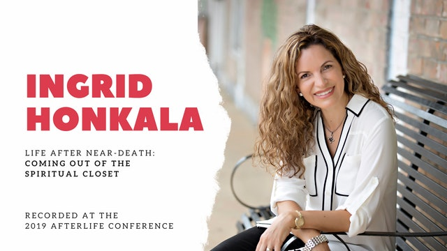 Ingrid Honkala -  Life After Near-Death: Coming out of the Spiritual Closet