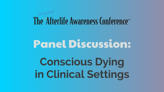Panel Discussion - Conscious Dying in Clinical Settings