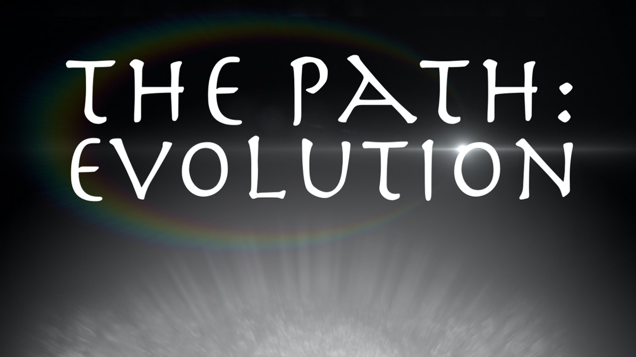 The Path: Evolution