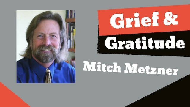 Mitch Metzner - Grief and Gratitude