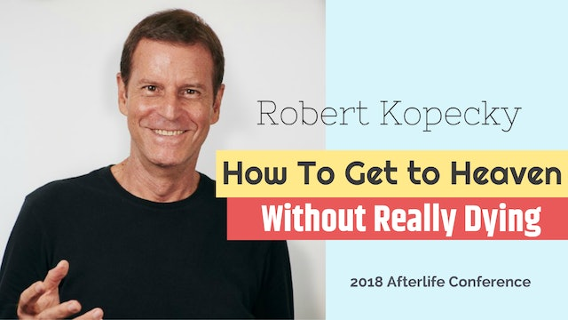 Robert Kopecky - How to Get to Heaven Without Really Dying