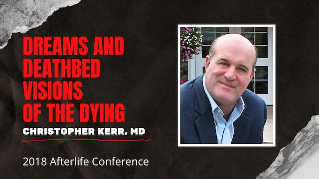 Christopher Kerr, MD - Dreams and Deathbed Visions of the Dying
