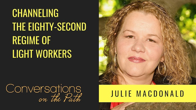 Channeling the Eighty-Second Regime of Light Workers with Julie Macdonald