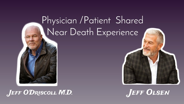 Jeff Olsen and Jeff O'Driscoll - Physician_Patient Shared Near-Death Experience