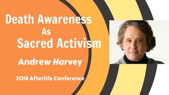Keynote - Andrew Harvey_ Death Awareness as Sacred Activism