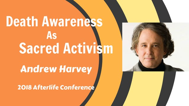 Keynote - Andrew Harvey_ Death Awaren...