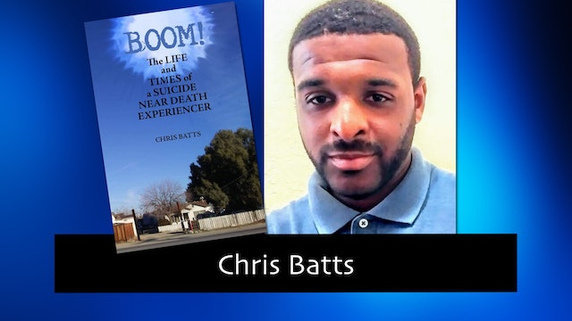 268 The Life and Times of a Suicide Near Death Experiencer with Chris Batts