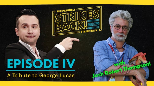 A Tribute to George Lucas with Josh Robert Thompson! The Prequels Strike Back... Strikes Back: EP IV