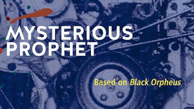 MYSTERIOUS PROPHET (based on BLACK ORPHEUS)