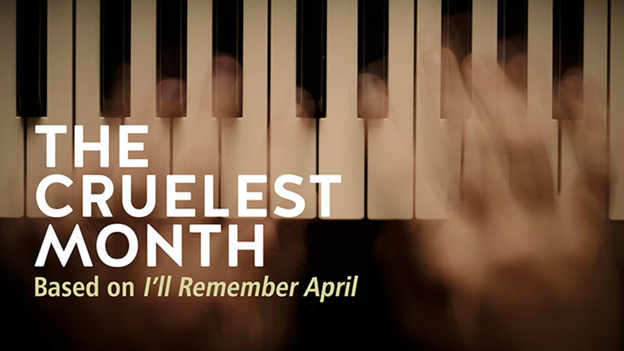 THE CRUELEST MONTH (based on I'LL REMEMBER APRIL)