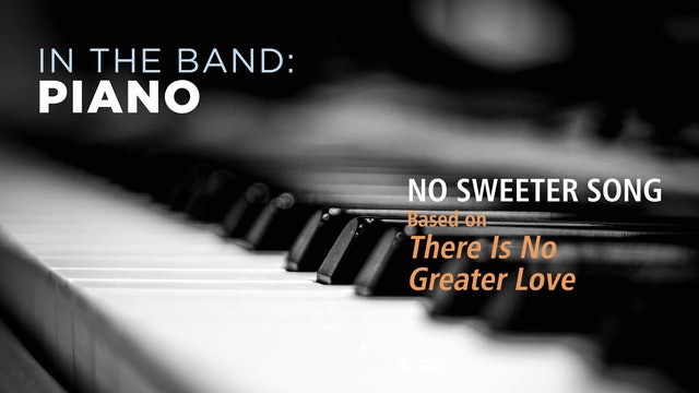 Piano: NO SWEETER SONG / THERE IS NO GREATER LOVE (Play!)