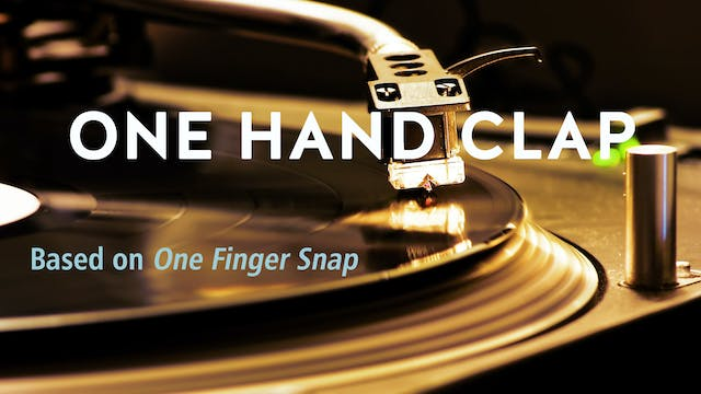 ONE HAND CLAP (based on ONE FINGER SNAP)