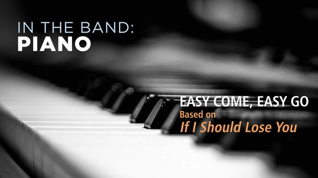 Piano: EASY COME, EASY GO / IF I SHOULD LOSE YOU (Play!)