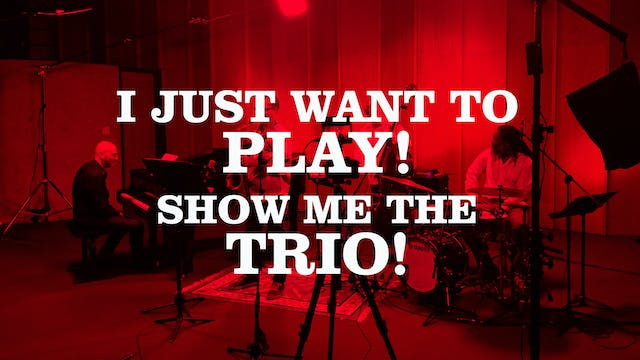 I Just Want To Play! Show me the Trio!